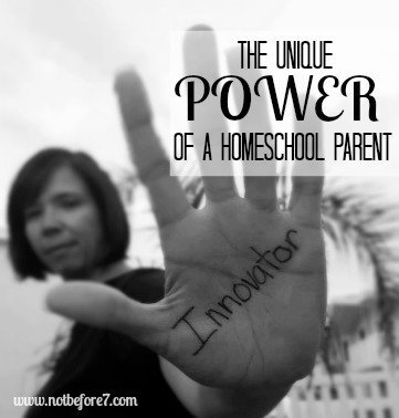 Innovation. The unique power of a Homeschool Parent.