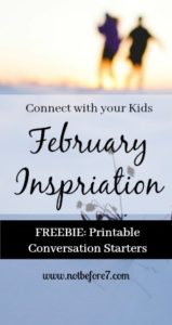 Find ideas for connecting with your kids this February, including a free printable list of conversation starters.